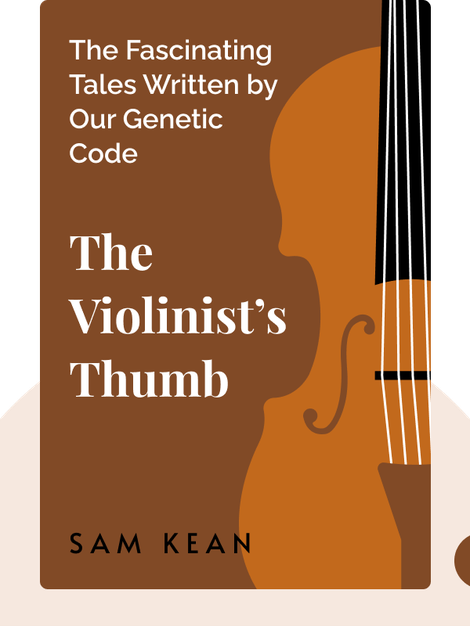 The Violinist's Thumb: And Other Lost Tales of Love, War and Genius, as Written by Our Genetic Code by Sam Kean