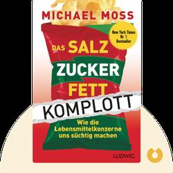 Das Salz-Zucker-Fett-Komplott: Wie die Lebensmittelkonzerne uns süchtig machen by Michael Moss