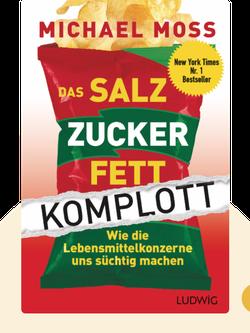 Das Salz-Zucker-Fett-Komplott: Wie die Lebensmittelkonzerne uns süchtig machen von Michael Moss