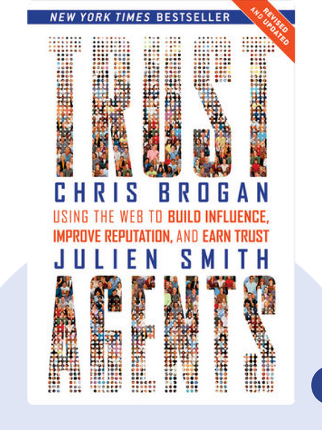 Trust Agents: Using the Web to Build Influence, Improve Reputation, and Earn Trust by Chris Brogan and Julien Smith