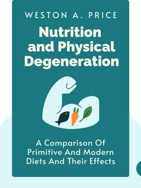 Nutrition and Physical Degeneration: A Comparison of Primitive and Modern Diets and their Effects von Weston A. Price