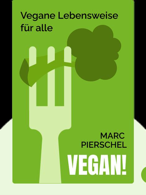 Vegan!: Vegane Lebensweise für alle von Marc Pierschel