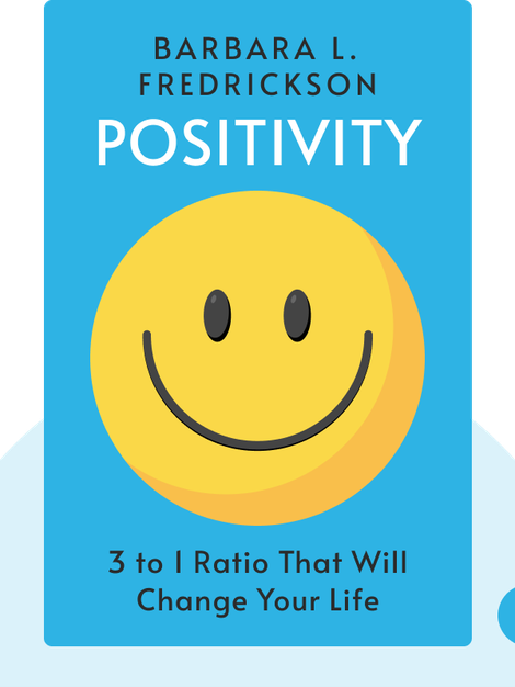 Positivity: Top-Notch Research Reveals the 3 to 1 Ratio That Will Change Your Life by Barbara L. Fredrickson