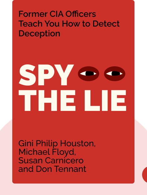 Spy the Lie: Former CIA Officers Teach You How to Detect Deception by Philip Houston, Michael Floyd, Susan Carnicero and Don Tennant