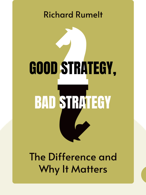 Good Strategy, Bad Strategy: The Difference and Why It Matters by Richard Rumelt