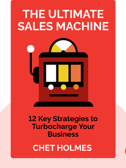 The Ultimate Sales Machine: Turbocharge Your Business with Relentless Focus on 12 Key Strategies von Chet Holmes