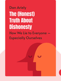 The (Honest) Truth About Dishonesty: How We Lie to Everyone – Especially Ourselves by Dan Ariely