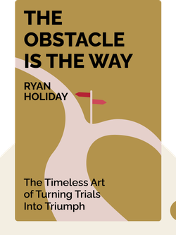 The Obstacle is the Way: The Timeless Art of Turning Trials Into Triumph by Ryan Holiday