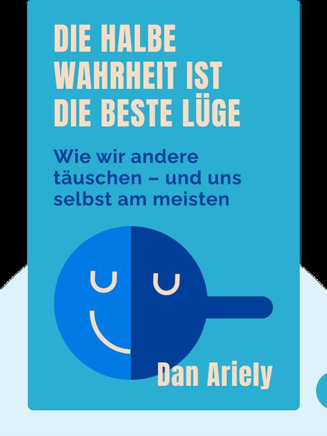 Die halbe Wahrheit ist die beste Lüge: Wie wir andere täuschen – und uns selbst am meisten by Dan Ariely