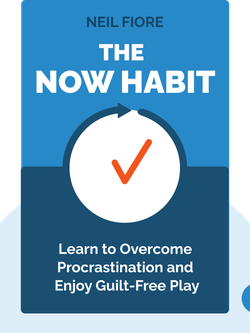 The Now Habit: A Strategic Program for Overcoming Procrastination and Enjoying Guilt-Free Play by Neil Fiore