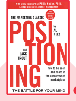 Positioning: The Battle for your Mind: How to be seen and heard in the overcrowded marketplace by Al Ries and Jack Trout