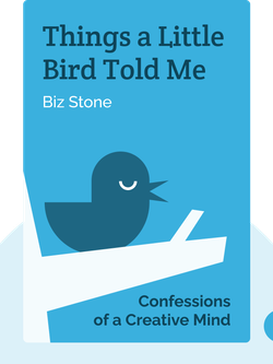 Things a Little Bird Told Me: Confessions of a Creative Mind by Biz Stone