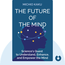 The Future of the Mind: The Scientific Quest to Understand, Enhance, and Empower the Mind  von Michio Kaku