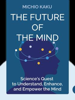 The Future of the Mind: The Scientific Quest to Understand, Enhance, and Empower the Mind  von Michio Kaku