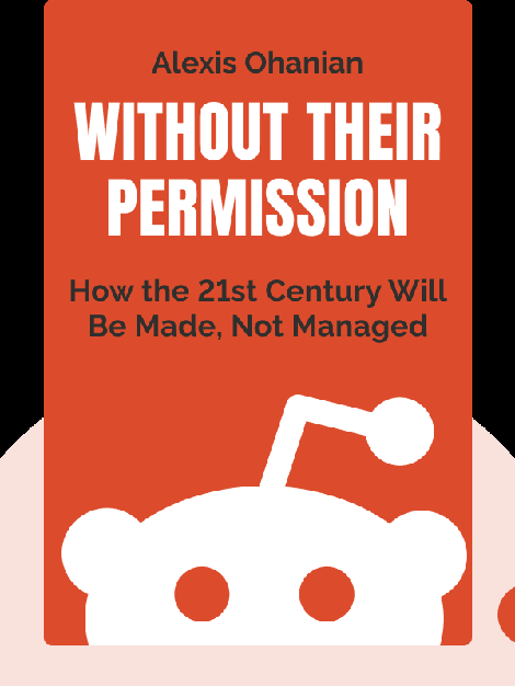 Without Their Permission: How the 21st Century Will Be Made, Not Managed von Alexis Ohanian