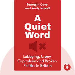 A Quiet Word: Lobbying, Crony Capitalism and Broken Politics in Britain von Tamasin Cave and Andy Rowell