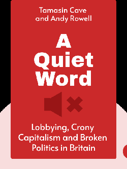 A Quiet Word: Lobbying, Crony Capitalism and Broken Politics in Britain by Tamasin Cave and Andy Rowell