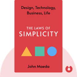 The Laws of Simplicity: Design, Technology, Business, Life by John Maeda