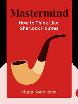 Mastermind: How to Think Like Sherlock Holmes von Maria Konnikova