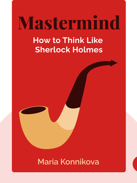 Mastermind: How to Think Like Sherlock Holmes by Maria Konnikova