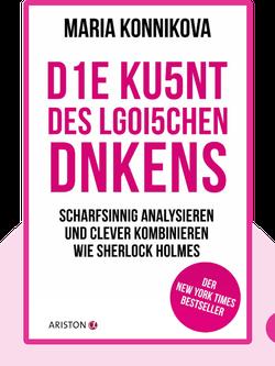 Die Kunst des logischen Denkens: Scharfsinnig analysieren und clever kombinieren wie Sherlock Holmes by Maria Konnikova