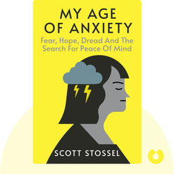 My Age of Anxiety: Fear, Hope, Dread and the Search for Peace of Mind by Scott Stossel