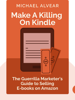 Make a Killing on Kindle: The Guerrilla Marketer's Guide to Selling E-books on Amazon by Michael Alvear