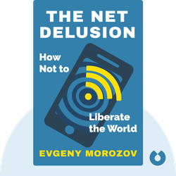 The Net Delusion: How Not to Liberate the World by Evgeny Morozov