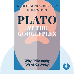 Plato at the Googleplex: Why Philosophy Won't Go Away by Rebecca Newberger Goldstein