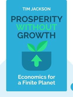 Prosperity without Growth: Economics for a Finite Planet von Tim Jackson