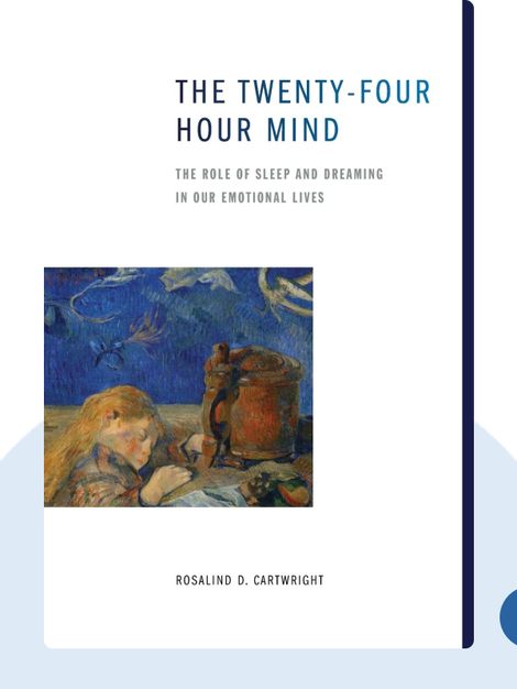 The Twenty-four Hour Mind: The Role of Sleep and Dreaming in our Emotional Lives by Rosalind D. Cartwright