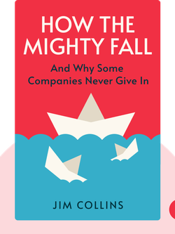 How the Mighty Fall: And Why Some Companies Never Give In by Jim Collins