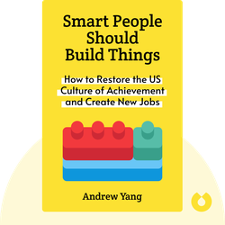 Smart People Should Build Things: How to Restore Our Culture of Achievement, Build a Path for Entrepreneurs, and Create New Jobs in America by Andrew Yang