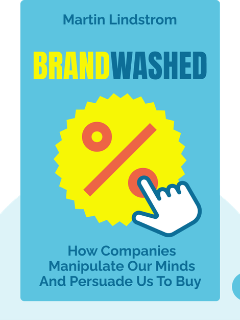 Brandwashed: Tricks Companies Use to Manipulate Our Minds and Persuade Us to Buy von Martin Lindstrom