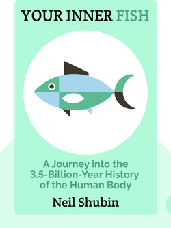 Your Inner Fish: A Journey into the 3.5-Billion-Year History of the Human Body by Neil Shubin