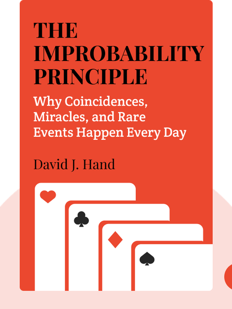 The Improbability Principle: Why Coincidences, Miracles, and Rare Events Happen Every Day von David J. Hand