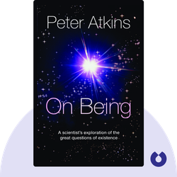 On Being: A Scientist's Exploration of the Great Questions of Existence by Peter Atkins