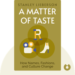 A Matter of Taste: How Names, Fashions, and Culture Change von Stanley Lieberson