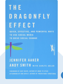 The Dragonfly Effect: Quick, Effective, and Powerful Ways To Use Social Media to Drive Social Change by Jennifer Aaker, Andy Smith with Carlye Adler