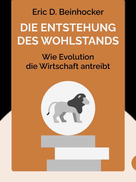 Die Entstehung des Wohlstands: Wie Evolution die Wirtschaft antreibt by Eric D. Beinhocker