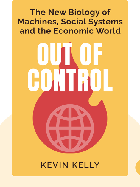 Out of Control: The New Biology of Machines, Social Systems and the Economic World by Kevin Kelly