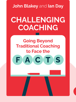 Challenging Coaching: Going Beyond Traditional Coaching to Face the FACTS by John Blakey and Ian Day