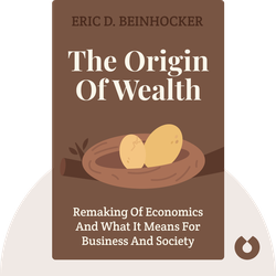 The Origin of Wealth: The Radical Remaking of Economics and What It Means for Business And Society by Eric D. Beinhocker