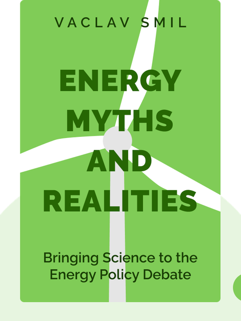 Energy Myths and Realities: Bringing Science to the Energy Policy Debate by Vaclav Smil