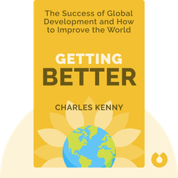 Getting Better: Why Global Development Is Succeeding and How We Can Improve the World Even More by Charles Kenny