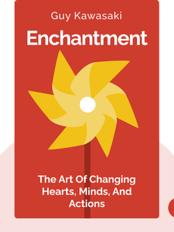Enchantment: The Art of Changing Hearts, Minds, and Actions by Guy Kawasaki
