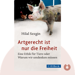 Artgerecht ist nur die Freiheit: Eine Ethik für Tiere oder Warum wir umdenken müssen von Hilal Sezgin