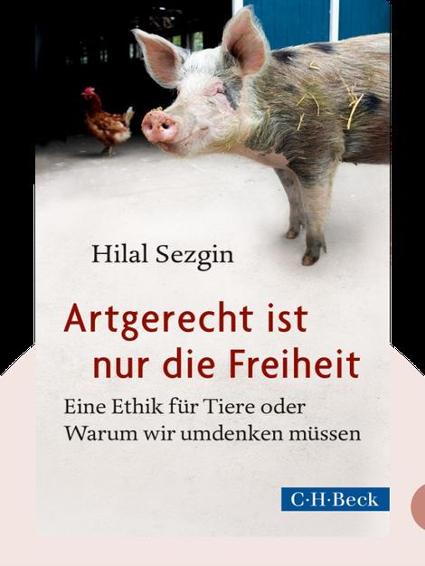 Artgerecht ist nur die Freiheit: Eine Ethik für Tiere oder Warum wir umdenken müssen by Hilal Sezgin