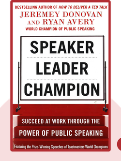 Speaker, Leader, Champion: Succeed at Work Through the Power of Public Speaking by Jeremy Donovan and Ryan Avery