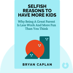 Selfish Reasons to Have More Kids: Why Being a Great Parent Is Less Work and More Fun Than You Think by Bryan Caplan